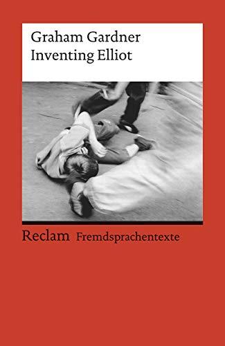 Inventing Elliot: Englischer Text mit deutschen Worterklärungen. B2 – C1 (GER) (Reclams Universal-Bibliothek)