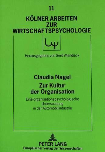 Zur Kultur der Organisation: Eine organisationspsychologische Untersuchung in der Automobilindustrie (Kölner Arbeiten zur Wirtschaftspsychologie, Band 11)