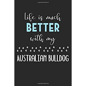 Life Is Much Better With My Australian Bulldog: Lined Journal, 120 Pages, 6 x 9, Funny Australian Bulldog Notebook Gift Idea, Black Matte Finish (Australian Bulldog Journal) 40