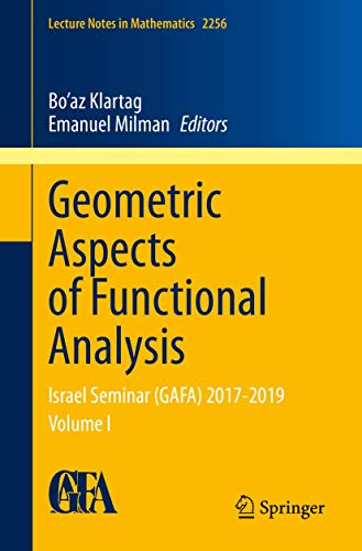 Geometric Aspects of Functional Analysis: Israel Seminar (GAFA) 2017-2019 Volume I (Lecture Notes in Mathematics (2256))