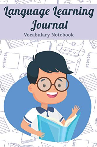 Language Learning Journal - Vocabulary Notebook: Foreign Language Learning Notebook/Vocabulary Journal/Learning Foreign Language Log Book,Blank ... Language Learning/Vocabulary Practice