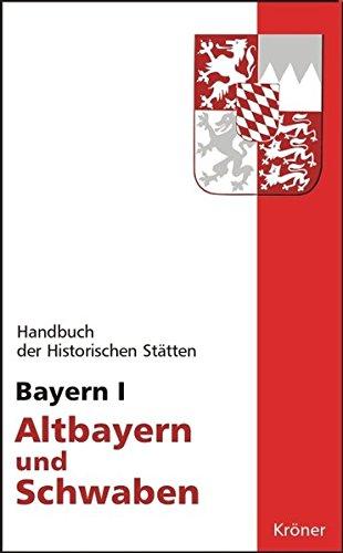 Handbuch der historischen Stätten Deutschlands / Bayern I: Altbayern und Schwaben (Kröners Taschenausgaben (KTA))