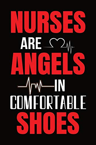 Nurses Are Angels In Comfortable Shoes: Journal and Notebook for Nurse - Best Lined Journal 120 Pages, Perfect for Journal, Writing and Notes