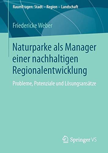 Naturparke als Manager einer nachhaltigen Regionalentwicklung: Probleme, Potenziale und Lösungsansätze (RaumFragen: Stadt – Region – Landschaft, Band 9)