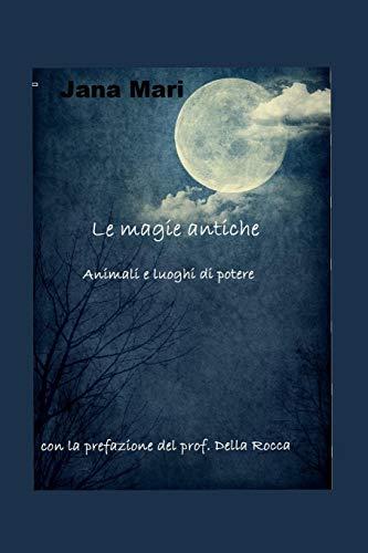 Le magie antiche: Animali e luoghi di potere (1) (Italian Edition)