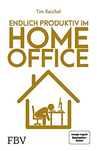 Endlich produktiv im Homeoffice: Zu Hause effizient und konzentriert arbeiten – die besten Homeoffice-Hacks für mehr Fokus, höhere Produktivität und ein besseres Zeitmanagement
