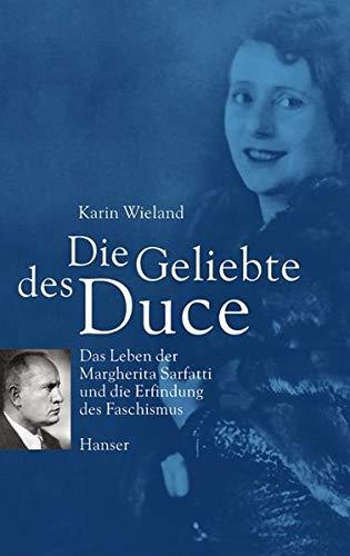 Die Geliebte des Duce: Das Leben der Margherita Sarfatti und die Erfindung des Faschismus