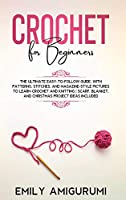 Crochet for Beginners: The Ultimate Easy-to-Follow Guide, With Patterns, Stitches, and Magazine-Style Pictures to Learn Crochet and Knitting - Scarf, Blanket, and Christmas Project Ideas Included