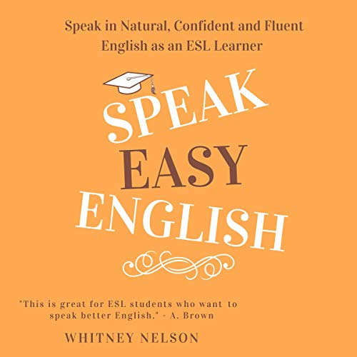 Speak Easy English: Speak in Natural, Confident and Fluent English as an ESL Learner