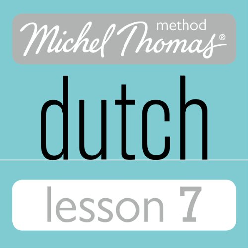 Michel Thomas Beginner Dutch, Lesson 7 audiobook cover art