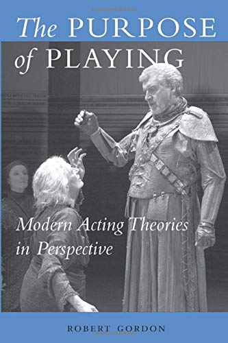 The Purpose of Playing: Modern Acting Theories in Perspective (Theater: Theory/Text/Performance)
