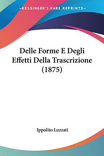 Delle Forme E Degli Effetti Della Trascrizione (1875) (Italian Edition)