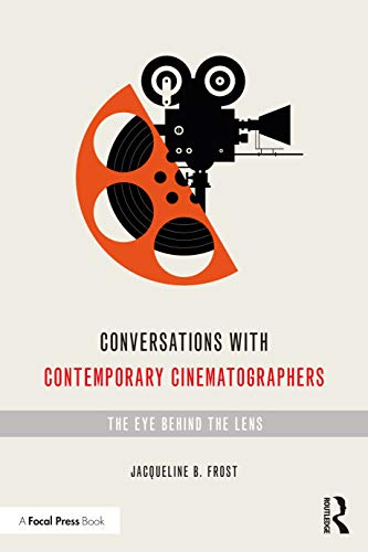 Conversations with Contemporary Cinematographers: The Eye Behind the Lens