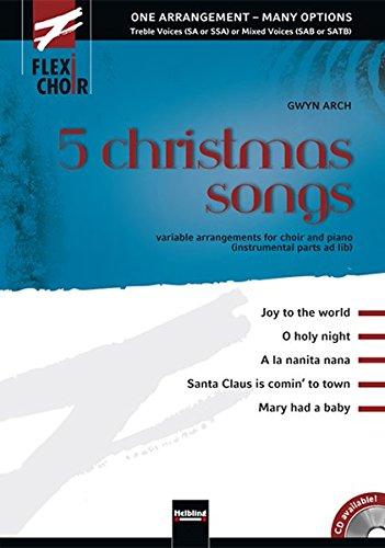 FLEXI-CHOIR 5 christmas songs: Variable Arrangements für Chor und Klavier (Perkussion / Gitarre / Bass ad lib.) (Flexi-Choir / One Arrangement - Many ... (SA or SSA) or Mixed Voices (SAB or SATB))
