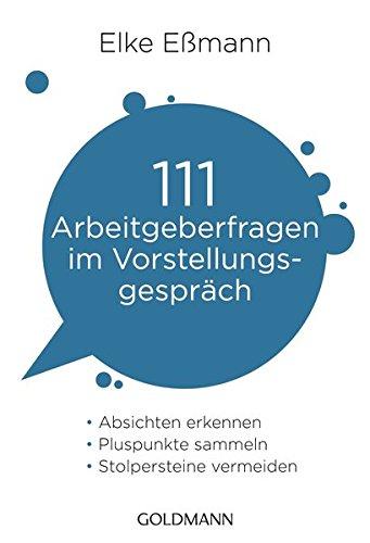111 Arbeitgeberfragen im Vorstellungsgespräch: Absichten...