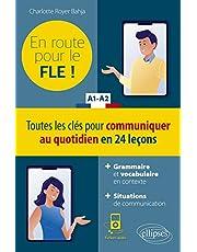 En route pour le FLE ! A1-A2: Toutes les clés pour communiquer au quotidien en 24 leçons