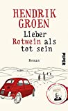 Lieber Rotwein als tot sein: Roman - Hendrik Groen