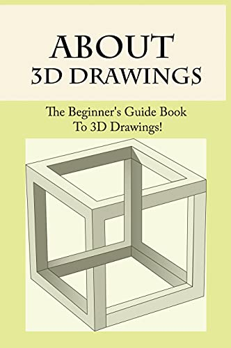 About 3D Drawings: The Beginner's Guide Book To 3D Drawings!: Drawing Books For Beginners (English Edition)