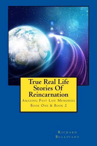 True Real Life Stories Of Reincarnation: Amazing Past Life Memories - Book One & Book Two