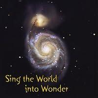 Sing the World Into Wonder