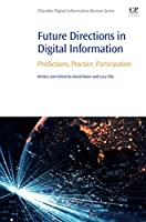 Future Directions in Digital Information: Predictions, Practice, Participation (Chandos Digital Information Review)