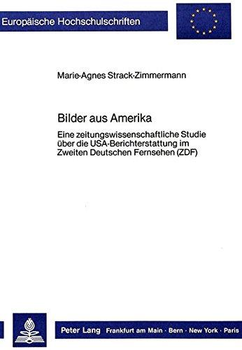 Bilder aus Amerika: Eine zeitungswissenschaftliche Studie über die USA-Berichterstattung im Zweiten Deutschen Fernsehen (ZDF) (Europäische ... Media et Journalisme, Communications, Band 9)