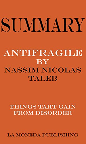 Summary of Antifragile: Things That Gain from Disorder by Nassim Nicholas Taleb|Key Concepts in 15 Min or Less (English Edition)