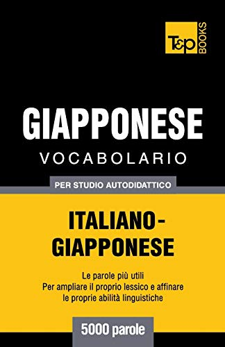 Vocabolario Italiano-Giapponese per studio autodidattico - 5000 parole
