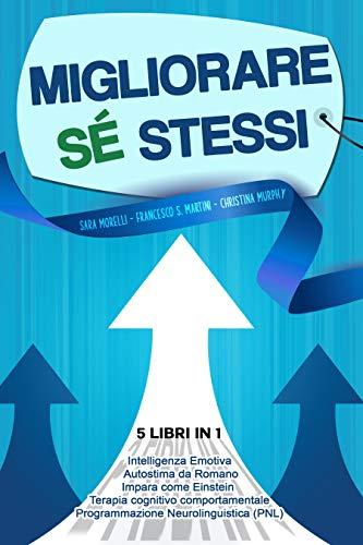 Migliorare Sé Stessi: 5 libri in 1: Intelligenza Emotiva – Programmazione Neurolinguistica (PNL) – Autostima da Romano – Impara come Einstein – Terapia Cognitivo Comportamentale (TCC)