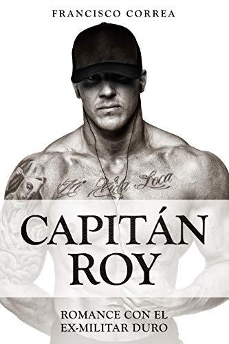 Capitán Roy: Romance con el Ex-Militar Duro (Novela Romántica y Erótica)