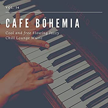 Cafe Bohemia - Cool And Free Flowing Jazzy Chill Lounge Music, Vol. 14