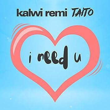 Kalwi Remi Taito – I need U
