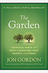 The Garden: A Spiritual Fable About Ways to Overcome Fear, Anxiety, and Stress (Jon Gordon) Kindle Edition