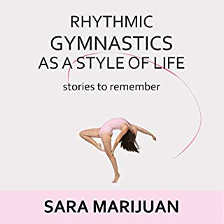 Rhythmic Gymnastics as a Style of Life     Stories to Remember              By:                                                                                                                                 Sara Marijuan                               Narrated by:                                                                                                                                 Ruoh-Yeng Chang                      Length: 2 hrs and 22 mins     Not rated yet     Overall 0.0