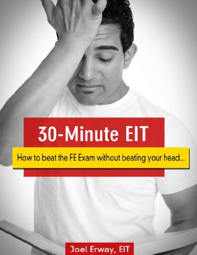30-Minute EIT: How to beat the FE Exam without beating your head...
