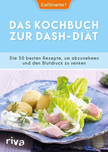 Das Kochbuch zur DASH-Diät: Die 50 besten Rezepte, um abzunehmen und den Blutdruck zu senken