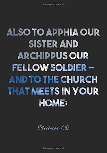 Philemon 1:2 Notebook: Also to Apphia our sister and Archippus our fellow soldier – and to the church that meets in your home:: Philemon 1:2 Notebook, ... Christian Journal/Diary Gift, Doodle Present