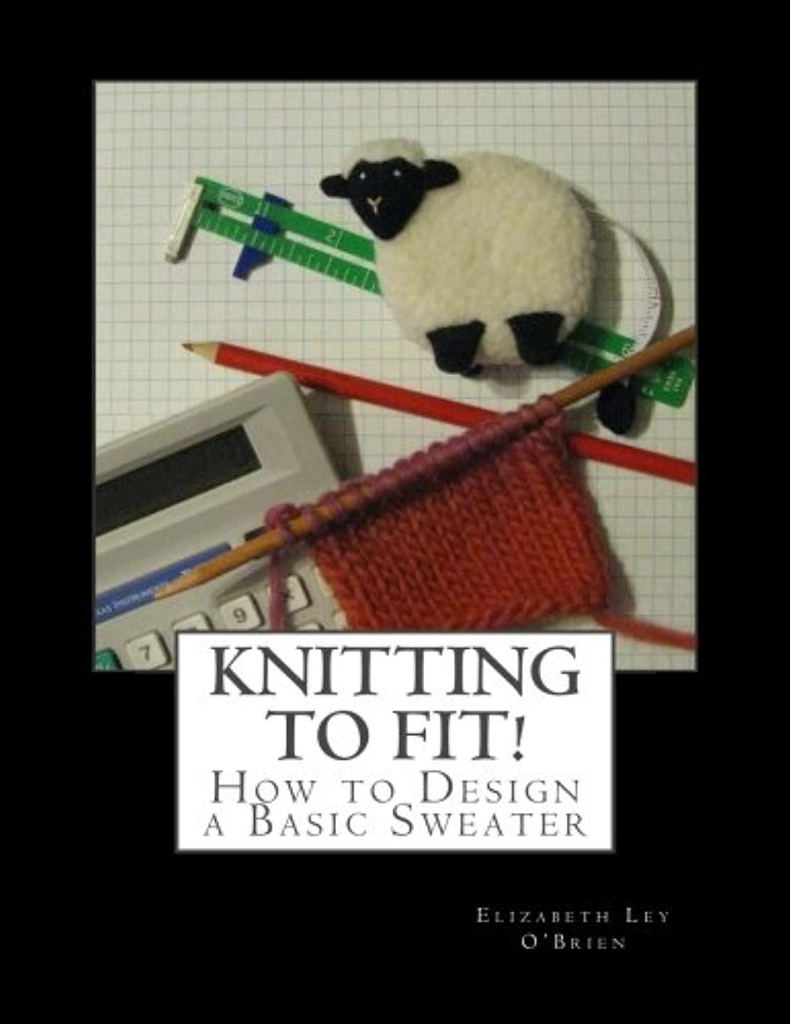 Knitting To Fit: Learn to Design Basic Sweater Patterns