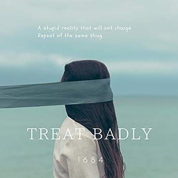 treat badly