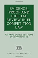 Evidence, Proof and Judicial Review in EU Competition Law (Elgar Competition Law and Practice)