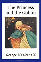The Princess and the Goblin (Annotated): Illustrated | Newer Edition of the Original 1872 Publication