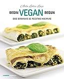 Begin Vegan Begun: Dos semanas de recetas veganas (Cocina)