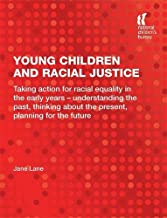 Young Children and Racial Justice: Taking action for racial equality in the early years – understanding the past, thinking about the present, planning for the future