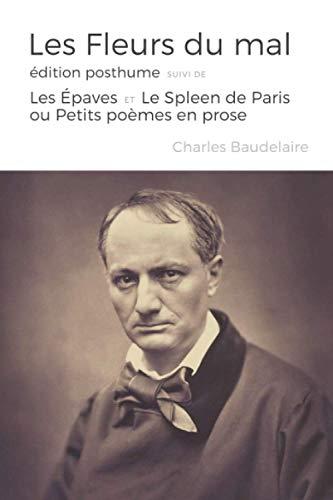 Les Fleurs du mal, édition posthume suivi de Les Épaves et Le Spleen de Paris ou Petits poèmes en prose