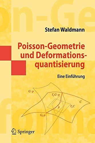 Poisson-Geometrie und Deformationsquantisierung: Eine Einführung (Springer-Lehrbuch Masterclass) (German Edition)