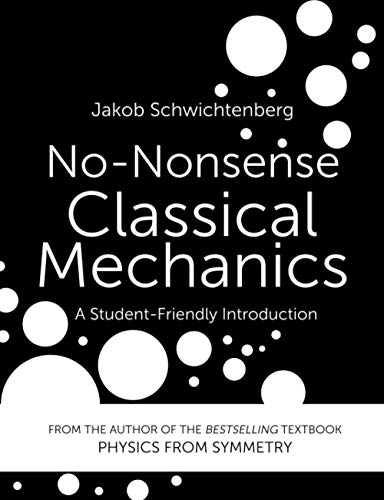 Compare Textbook Prices for No-Nonsense Classical Mechanics: A Student-Friendly Introduction Annotated Edition ISBN 9781096195382 by Schwichtenberg, Jakob