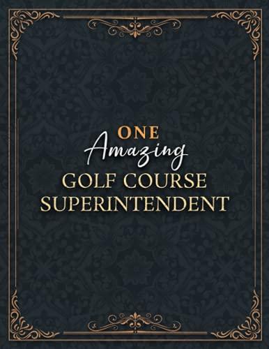 Golf Course Superintendent Notebook - One Amazing Golf Course Superintendent Job Title...