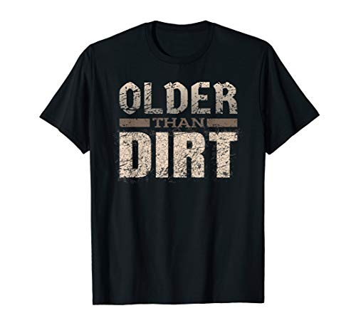 Older Than Dirt - Funny Old Age Joke Gag T-Shirt