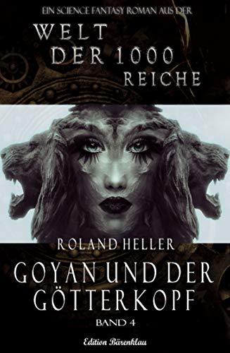 Die Welt der 1000 Reiche #4: Goyan und der Götterkopf