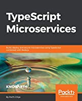 TypeScript Microservices: Build, deploy, and secure Microservices using TypeScript combined with Node.js Front Cover